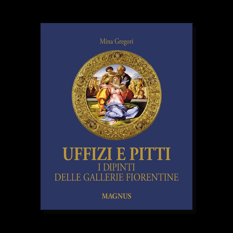 Uffizi e Pitti, i Dipinti delle Gallerie Fiorentine | Magnus Edizioni